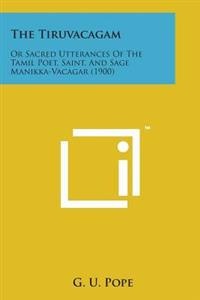 The Tiruvacagam: Or Sacred Utterances of the Tamil Poet, Saint, and Sage Manikka-Vacagar (1900)