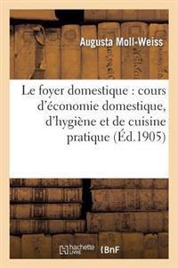 Le Foyer Domestique: Cours D'Economie Domestique, D'Hygiene Et de Cuisine Pratique Professe