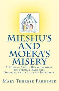 Mieshu's and Moeka's Misery: A True Story, Written in Poetic Prose, about Relationships, Emotional Baggage, Divorce, and a Lack of Integrity.
