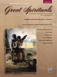 Great Spirituals: An Anthology or Program for Solo Voice and Piano for Concert and Worship: Medium High
