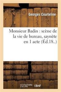 Monsieur Badin: Scene de La Vie de Bureau, Saynete En 1 Acte (Paris, Grand-Guignol, 13 Avril 1897)
