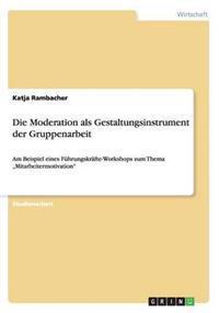 Die Moderation ALS Gestaltungsinstrument Der Gruppenarbeit