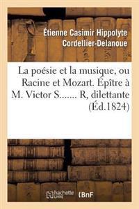 La Poesie Et La Musique, Ou Racine Et Mozart. Epitre A M. Victor S....... R, Dilettante