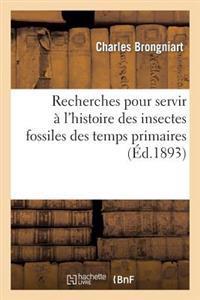 Recherches Pour Servir A L'Histoire Des Insectes Fossiles Des Temps Primaires; Precedees