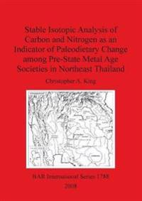 Stable Isotopic Analysis of Carbon and Nitrogen as an Indicator of Paleodietary Change among Pre-State Metal Age Societies in Northeast Thailand