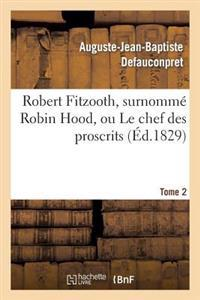 Robert Fitzooth, Surnomme Robin Hood, Ou Le Chef Des Proscrits. Tome 2