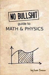 No Bullshit Guide to Math & Physics
