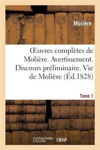 Oeuvres Completes de Moliere. Tome 1. Avertissement. Discours Preliminaire. Vie de Moliere