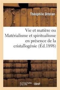 Vie Et Matiere Ou Materialisme Et Spiritualisme En Presence de la Cristallogenie