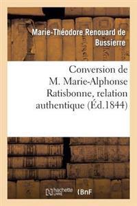 Conversion de M. Marie-Alphonse Ratisbonne, Relation Authentique Par M. Le Baron Th. de Bussieres