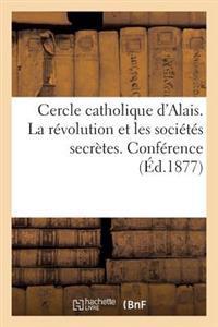 Cercle Catholique D'Alais. La Revolution Et Les Societes Secretes. Conference