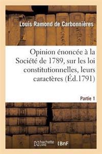 Opinion Enoncee a la Societe de 1789, Sur Les Loix Constitutionnelles. Premiere Partie