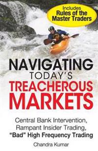 Navigating Today's Treacherous Markets: Central Bank Intervention, Rampant Insider Trading, Bad High Frequency Trading