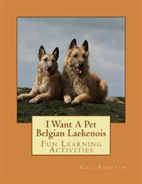 I Want a Pet Belgian Laekenois: Fun Learning Activities