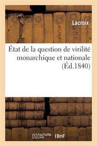 �tat de la Question de Virilit� Monarchique Et Nationale