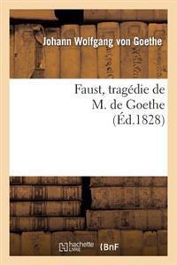 Faust, Tragedie de M. de Goethe, Traduite En Francais Par M. Albert Stapfer.