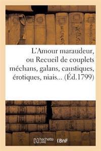 L'Amour Maraudeur, Ou Recueil de Couplets Mechans, Galans, Caustiques, Erotiques, Niais, Spirituels