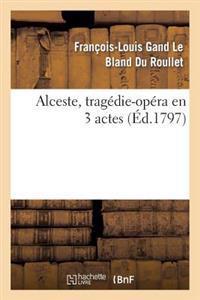 Alceste, Trag�die-Op�ra En 3 Actes, Remise Au Th��tre de la R�publique Et Des Arts