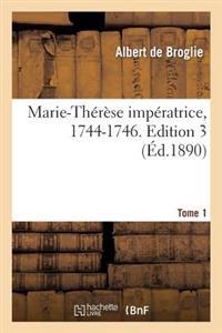 Marie-Therese Imperatrice, 1744-1746. Edition 3, Tome 1