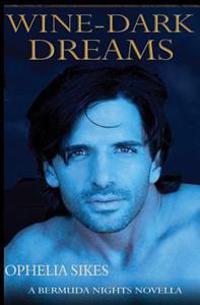 Wine-Dark Dreams - A Bermuda Nights Novella