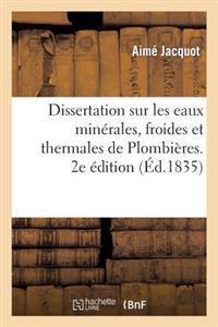 Dissertation Sur Les Eaux Minerales, Froides Et Thermales de Plombieres. 2e Edition