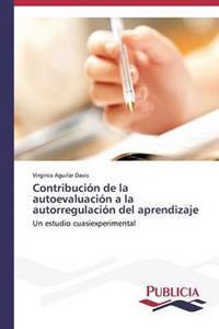 Contribucion de La Autoevaluacion a la Autorregulacion del Aprendizaje