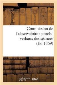 Commission de L'Observatoire: Proces-Verbaux Des Seances, Rapport A L'Academie Et Pieces Annexees