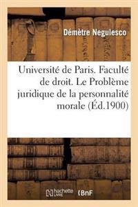 Universite de Paris. Faculte de Droit. Le Probleme Juridique de la Personnalite Morale
