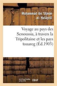 Voyage Au Pays Des Senoussia, a Travers La Tripolitaine Et Les Pays Touareg