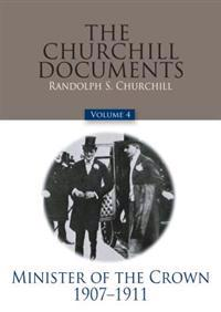 The Churchill Documents, Volume 4: Minister of the Crown, 1907-1911