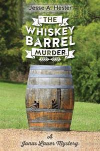 The Whiskey Barrel Murder: A Jonas Lauer Mystery