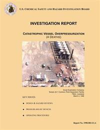 Investigation Report: Catastrophic Vessel Overpressurization: (4 Deaths)