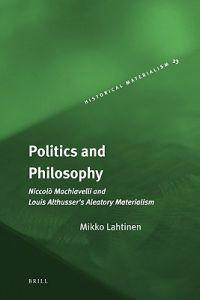Politics and Philosophy: Niccolò Machiavelli and Louis Althusser's Aleatory Materialism