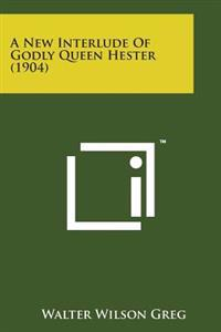 A New Interlude of Godly Queen Hester (1904)