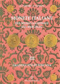 Monete Italiane del Museo Nazionale del Bargello: Volume III. Granducato Di Toscana