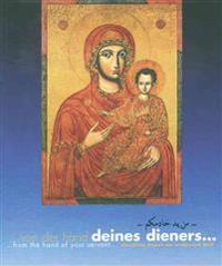 From the Hand of Your Servant/Von Der Hand Deines Dieners: Christliche Ikonen Der Arabischen Welt