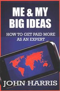 Me & My Big Ideas: How to Get Paid More as an Expert