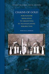 Chains of Gold: Portuguese Migration to Argentina in Transatlantic Perspective