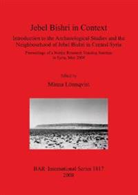 Jebel Bishri in Context: Introduction to the Archaeological Studies and the Neighbourhood of Jebel Bishri in Central Syria