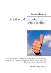 Das Erfolgs - Buch: Das Karpaltunnelsydrom selbst heilen!