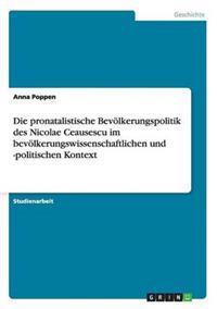 Die Pronatalistische Bevolkerungspolitik Des Nicolae Ceausescu Im Bevolkerungswissenschaftlichen Und -Politischen Kontext
