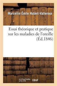 Essai Theorique Et Pratique Sur Les Maladies de L'Oreille