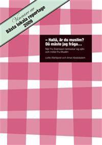 Hallå, är du muslim? Då måste jag fråga... : när fru Svensson rannsakar sig själv och möter fru Muslim