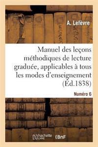 Manuel Des Lecons Methodiques de Lecture Graduee, Numero 6