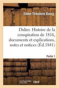 Didier. Histoire de la Conspiration de 1816, Documens Et Explications. Partie 1