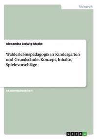 Walderlebnispadagogik in Kindergarten Und Grundschule. Konzept, Inhalte, Spielevorschlage