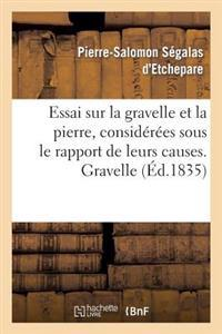 Essai Sur La Gravelle Et La Pierre, Considerees Sous Le Rapport de Leurs Causes. Gravelle