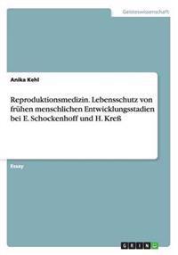 Reproduktionsmedizin. Lebensschutz Von Fruhen Menschlichen Entwicklungsstadien Bei E. Schockenhoff Und H. Kre