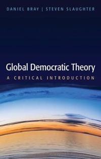 Global Democratic Theory: A Critical Introduction