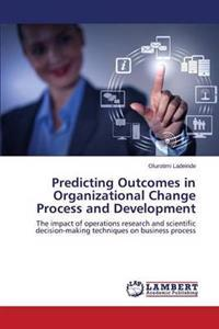 Predicting Outcomes in Organizational Change Process and Development
